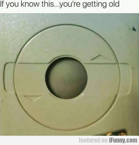 If You Know This... You're Getting Old...