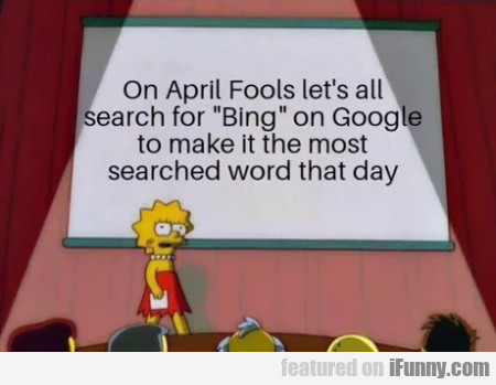 On April fools let's all search for Bing...