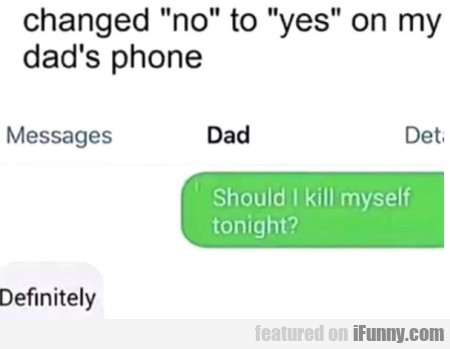 Changed No To Yes On My Dad's Phone...