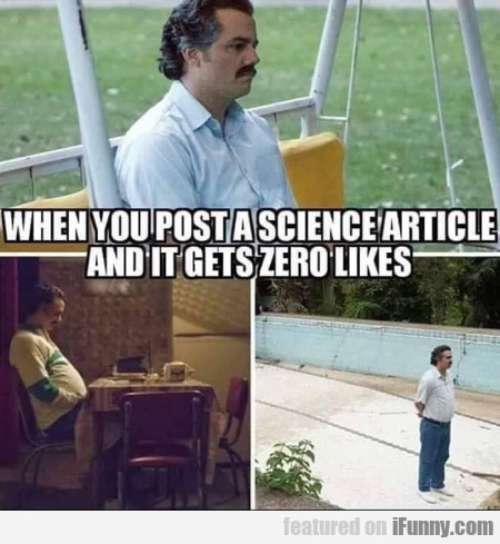 When You Post A Science Article And It Gets 0...