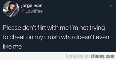 Please don't flirt with me I'm not trying...