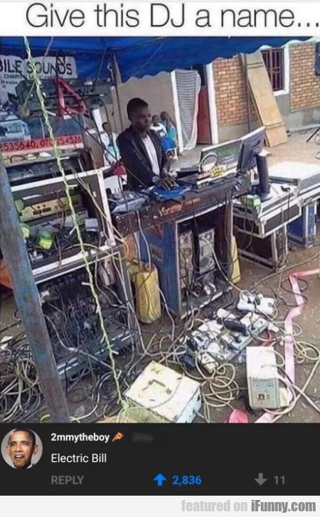 Give this DJ a name... Electric bill...