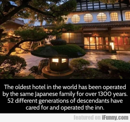 The Oldest Hotel In The World Has Been Operated...