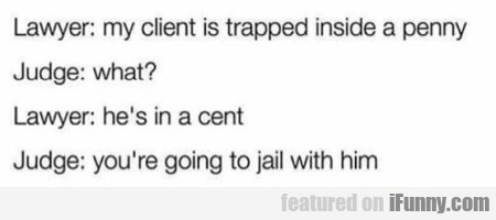 Lawyer My Client Is Trapped Inside A    | iFunny com
