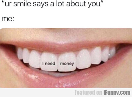Ur Smile Says A Lot About You - Me: