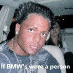 If Bmw's Were A Person