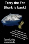 Terry The Fat Shark Is Back - He Hopes You...