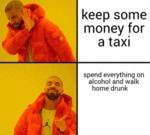 Keep Some Money For A Taxi - Spend Everything...