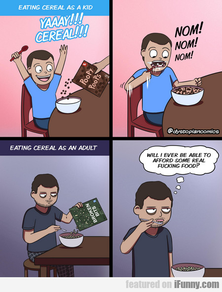 eating cereal as a kid vs. as an adult