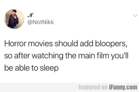 Horror Movies Should Add Bloopers