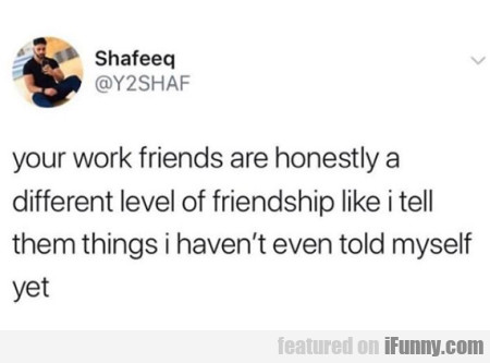 Your Work Friends Are Honestly A Different...