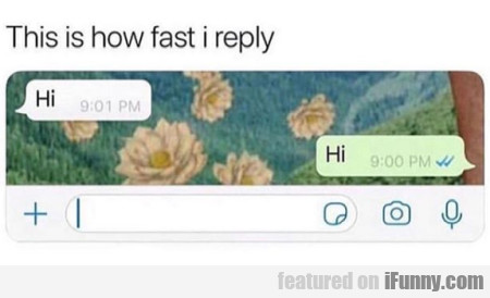 This Is How Fast I Reply