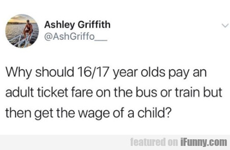 Why Should 16 17 Year Olds Pay An Adult Fare...