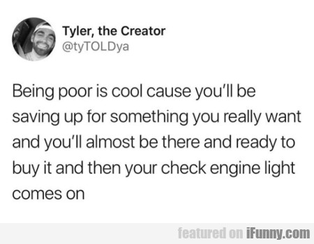 Being Poor Is Cool Cause You'll Be Saving Up...