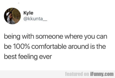 Being With Someone Where You Can Be 100%...