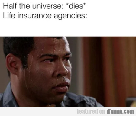 Half of the universe - dies - Life insurance