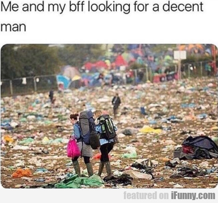 Me And My Bff Looking For A Decent Man...