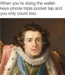 When You're Doing The Wallet-keys-phone Triple...