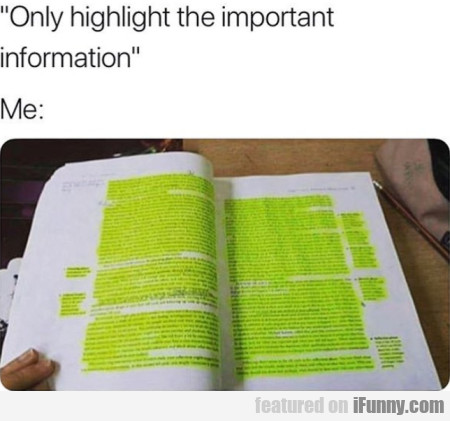 Only Highlight The Important Information...