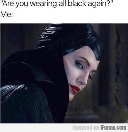 Are You Wearing All Black Again?