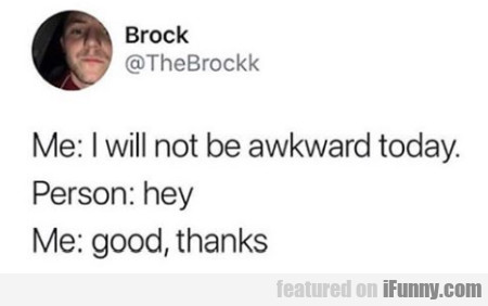 Me I Will Not Be Awkward Today