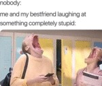 Nobody - Me And My Friend Laughing At Something