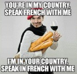 You're In My Country, Speak French With Me...