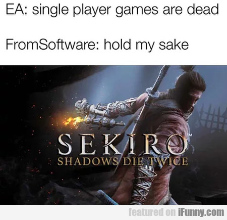 Ea - Single Player Games Are Dead - Fromsoftware