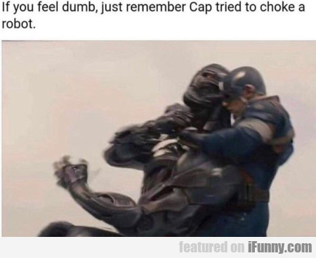 If You Feel Dumb, Just Remember Cap Tried To...