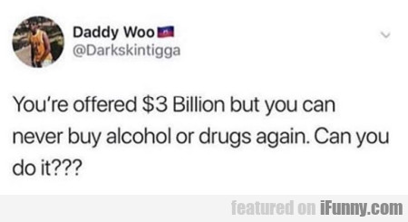 You're Offered $3 Billion But You Can Never Buy...