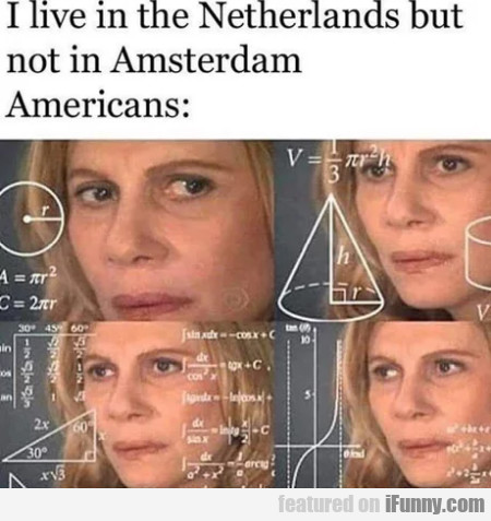 I Live In The Netherlands But Not In Amsterdam...