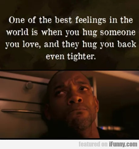 One Of The Best Feelings In The World Is When...
