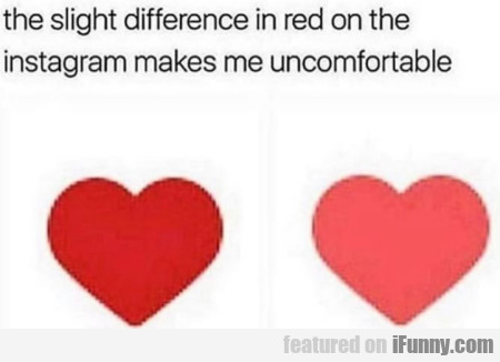 The slight difference in red on the instagram