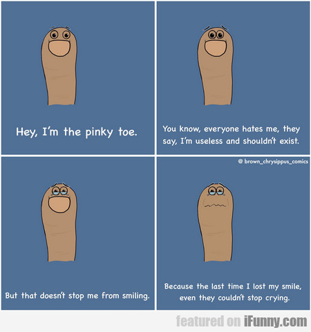 Hey, I'm The Pinky Toe. You Know, Everyone Hates..