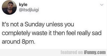 It's Not A Sunday Unless You Completely...