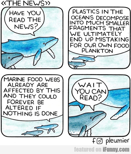 Have You Read The News? Plastics In The Oceans...