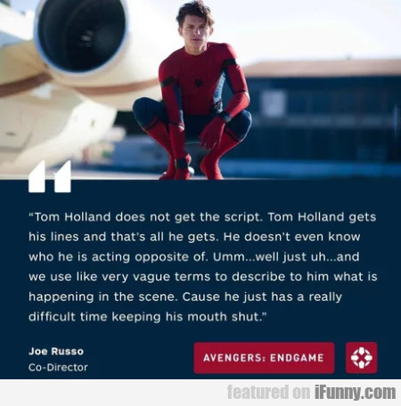 Tom Holland does not get the script. Tom...