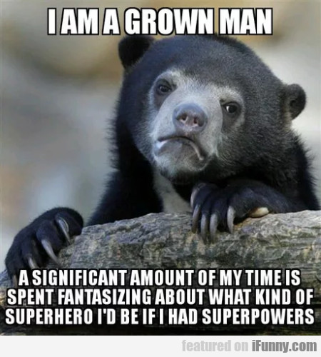 I Am A Grown Man - A Significant Amount...
