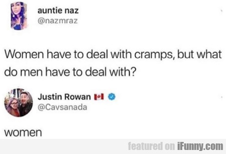 Women Have To Deal With Cramps, But What Do Men...