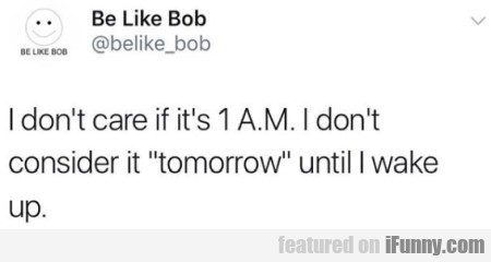 I Don't Care If It's 1 A.m...