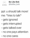 Ppl U Should Talk More Me Tries To Talk...
