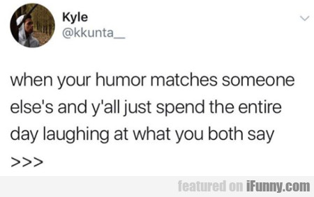 When Your Humor Matches Someone Else's