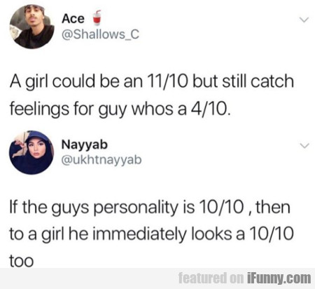 A girl could be an 11 10 but still catch feeling..