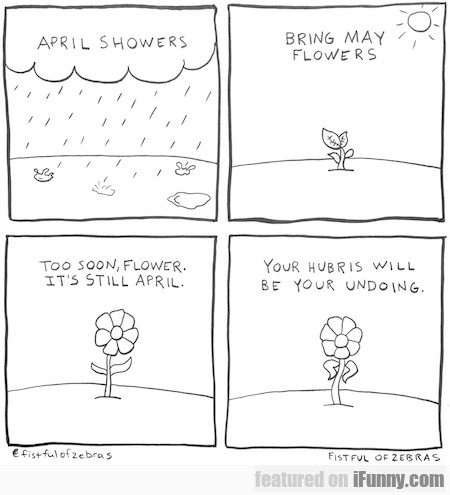 April Showers Bring May Flowers. Too Soon...