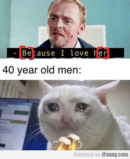 Because I love her - 40 year old men