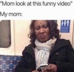 Mom Look At This Funny Video