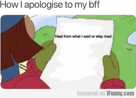 How I Apologize To My Bff - Heal From What