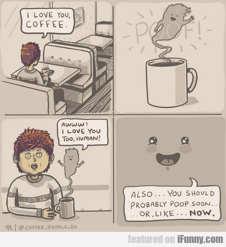 I Love You, Coffee. Awww! I Love You Too, Human!