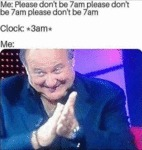 Me - Please Don't Be 7am Please Don't Be 7 Am...