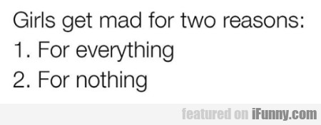 Girls get mad for two reasons